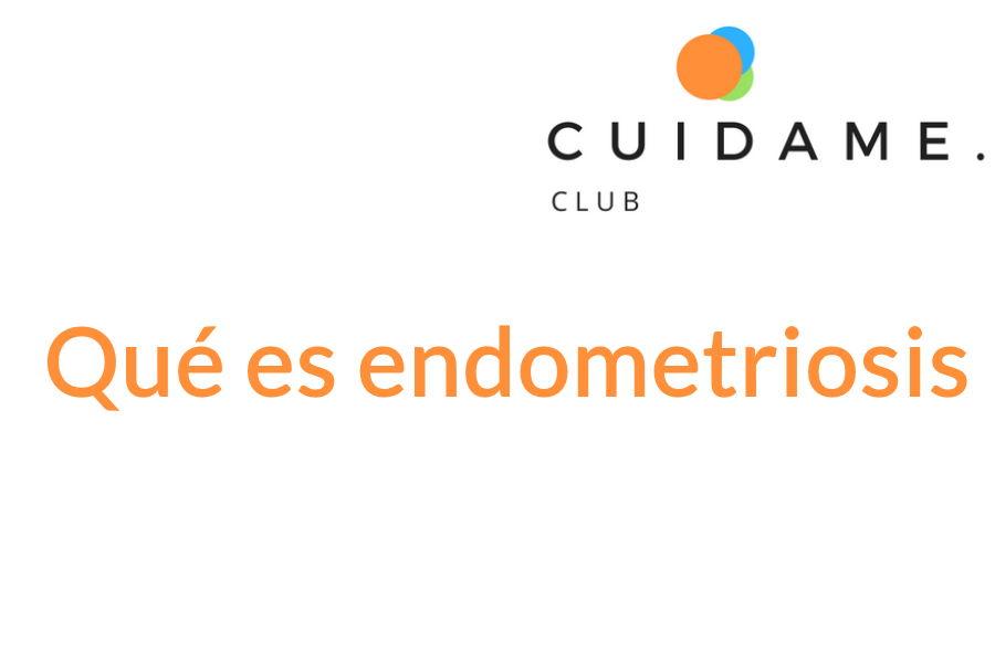 Qué es endometriosis. Cuídame Club